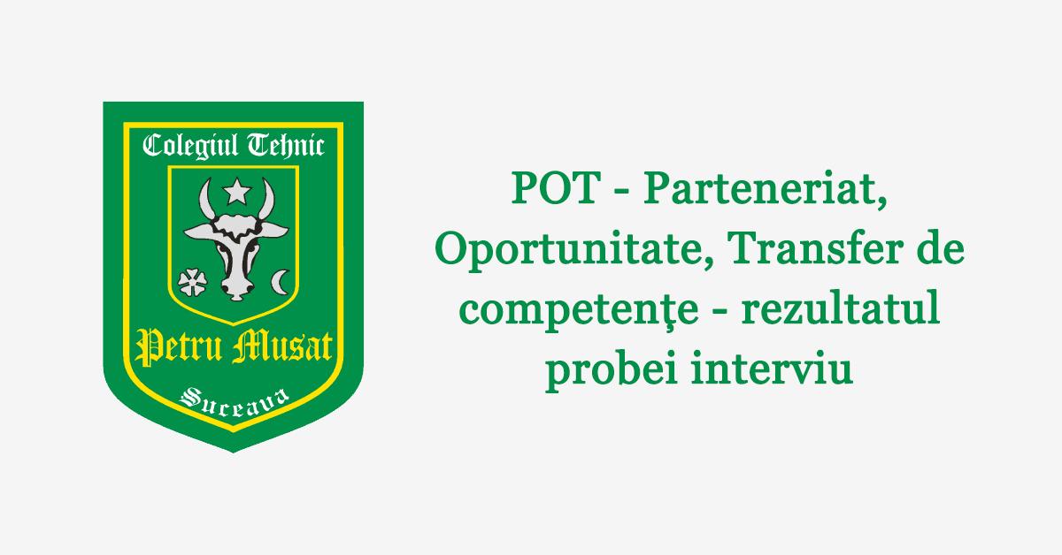 POT – Parteneriat, Oportunitate, Transfer de competențe – rezultatul probei interviu