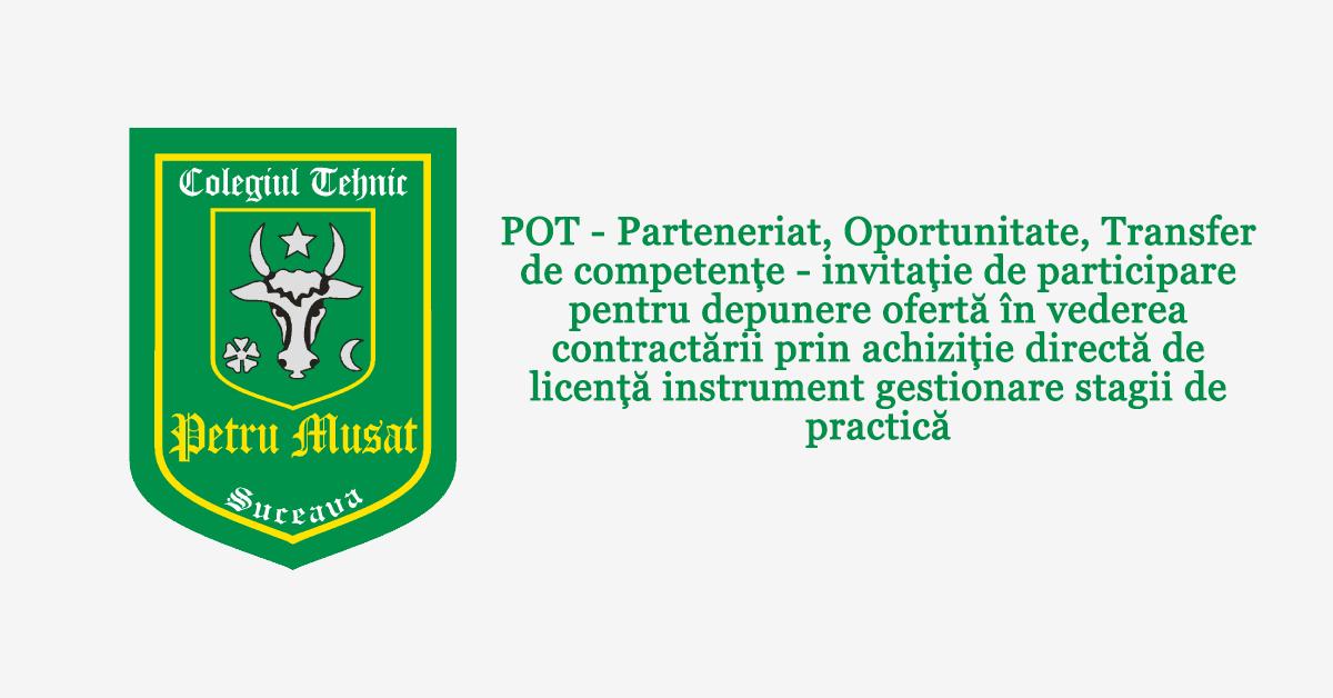 POT – Parteneriat, Oportunitate, Transfer de competențe – invitație de participare pentru depunere ofertă în vederea contractării prin achiziție directă de licență instrument gestionare stagii de practică