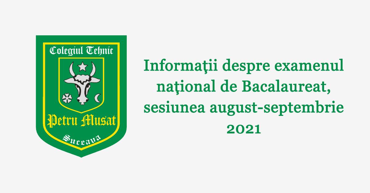 Informații despre examenul național de Bacalaureat, sesiunea august-septembrie 2021